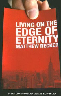 Living On The Edge Of Eternity - Matthew Recker