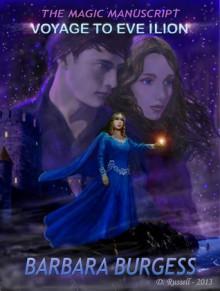 The Magic Manuscript: Voyage to Eve Ilion - Barbara C. Burgess