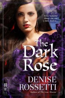 The Dark Rose - Denise Rossetti