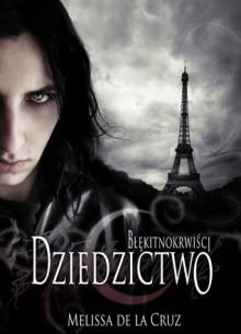 Dziedzictwo (Błękitnokrwiści, #4) - Melissa de la Cruz, Małgorzata Kaczarowska