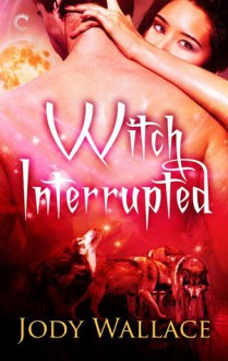 Witch Interrupted (Pack and Coven, #2). - Jody Wallace