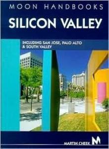 Moon Handbooks Silicon Valley: Including San Jose, Sunnyvale, Palo Alto, and South Valley - Martin Cheek