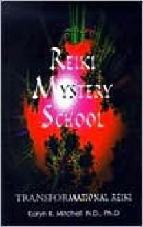 Reiki Mystery School - Karyn K. Mitchell, Steven Mitchell, Robert Tentinger