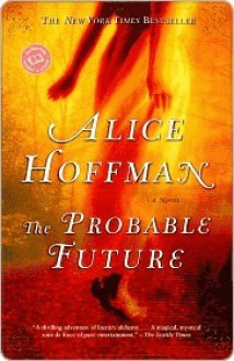The Probable Future - Alice Hoffman