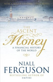 The Ascent Of Money (A Financial History Of The World) - Niall Ferguson