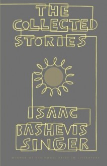 The Collected Stories of Isaac Bashevis Singer - Isaac Bashevis Singer, Herb Johnson