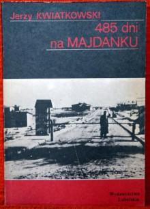 485 dni na Majdanku - Jerzy Kwiatkowski