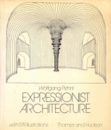 Expressionist Architecture - Wolfgang Pehnt