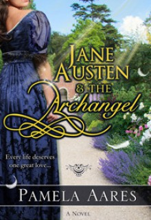 Jane Austen and the Archangel (Angels Come to Earth, #1) - Pamela Aares