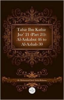 Tafsir Ibn Kathir Juz' 21 (Part 21): Al-Ankabut 46 to Al-Azhab 30 - Muhammad Saed Abdul-Rahman