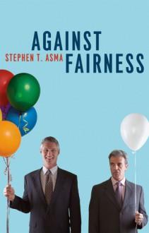 Against Fairness - Stephen T. Asma