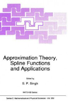 Approximation Theory, Spline Functions and Applications - S.P. Singh