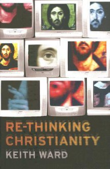 Re-thinking Christianity - Keith Ward