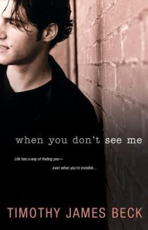 When You Don't See Me - Timothy James Beck