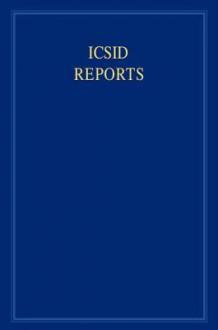 ICSID Reports, Volume 15 - James Crawford, Karen Lee, Elihu Lauterpacht