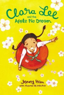 Clara Lee and the Apple Pie Dream - Jenny Han,Julia Kuo