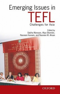 Emerging Issues in Tefl: Challenges for South Asia - Sabiha Mansoor, Nasreen Hussain, Aliya Sikandar