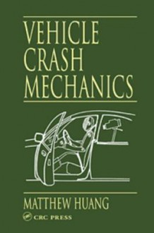 Vehicle Crash Mechanics - Matthew Huang, Huang Huang