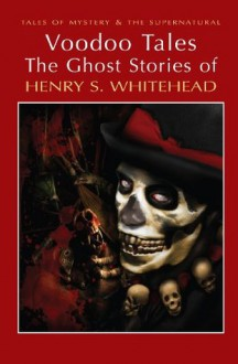 Voodoo Tales: The Ghost Stories of Henry S Whitehead (Tales of Mystery & the Supernatural) - Henry S. Whitehead, David Stuart Davies