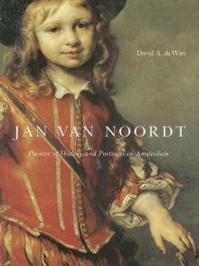Jan van Noordt: Painter of History and Portraits in Amsterdam - David de Witt