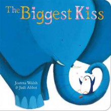 The Biggest Kiss (Board Book) - Joanna Walsh, Judi Abbot