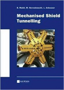 Mechanised Shield Tunnelling - Bernhard Maidl, Martin Herrenknecht, Ulrich Maidl, Gerhard Wehrmeyer