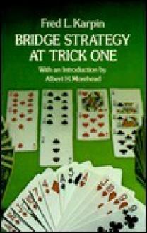 Bridge Strategy at Trick One - Fred L. Karpin, Albert H. Morehead