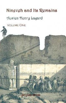 Nineveh and Its Remains, Volume 1 - Austen Henry Layard, Stephanie Dalley