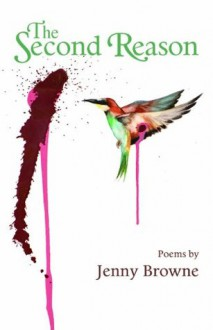 The Second Reason: Poems - Jenny Browne