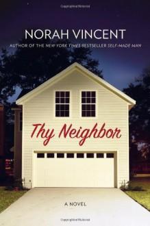 Thy Neighbor: A Novel - Norah Vincent