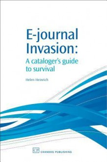 E-journal Invasion: A cataloguer's guide to survival - Helen Heinrich