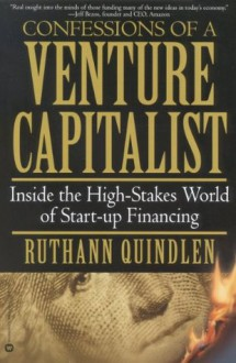 Confessions of a Venture Capitalist: Inside the High-Stakes World of Start-up Financing - Ruthann Quindlen