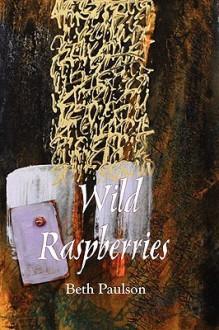 Wild Raspberries - Beth Paulson
