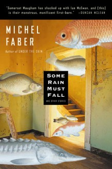 Some Rain Must Fall: And Other Stories - Michel Faber