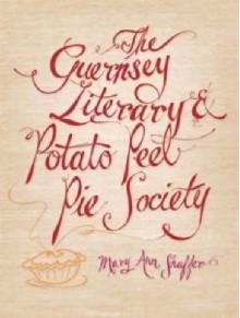 The Guernsey Literary & Potato Peel Pie Society - Mary Ann Shaffer, Annie Barrows