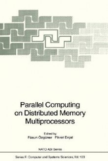 Parallel Computing on Distributed Memory Multiprocessors - Fsun Zgner, Fsun Zgner
