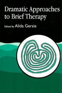 Dramatic Approaches to Brief Therapy - Alida Gersie