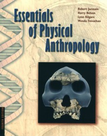 Essentials of Physical Anthropology - Wadsworth Publishing, Lynn Kilgore, Harry Nelson
