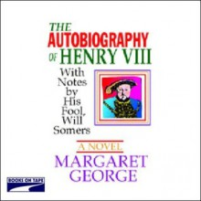 The Autobiography of Henry VIII - Margaret George, David Case