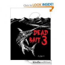 Dead Bait 3 - Cody Goodfellow, Lance Schonberg, Tim Curran, S.T. Gulik, Mark C. Scioneaux, Murphy Edwards, C. Dennis Moore, Randal Tanabe