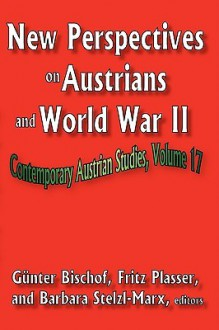 New Perspectives on Austrians and World War II - Günter Bischof, Fritz Plasser, Oliver Saasa, Barbara Stelzl-Marx