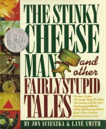 The Stinky Cheese Man: And Other Fairly Stupid Tales - Jon Scieszka, Lane Smith