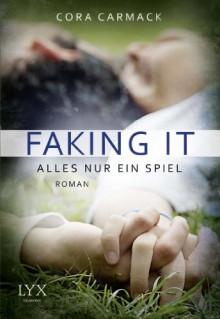 Faking it - Alles nur ein Spiel - Cora Carmack
