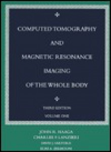 Computed Tomography & Magnetic Resonance Imaging of the Whole Body, 2-Volume Set - John R. Haaga