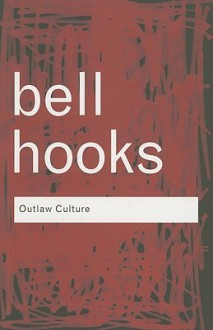 Outlaw Culture: Resisting Representations (Routledge Classics) - Bell Hooks