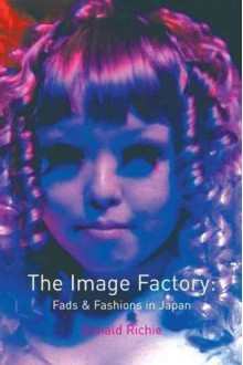Image Factory: Fads and Fashions in Japan - Donald Richie