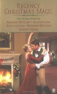 Regency Christmas Magic (Signet Regency Romance) - Amanda McCabe;Allison Lane;Edith Layton;Barbara Metzger;Sandra Heath