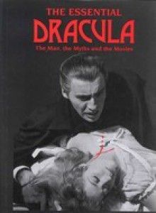 The Essential Dracula: The Man, the Myths and the Movies - Clare Haworth-Maden