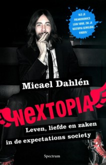 Nextopia: leven, zaken en liefde in de expactations society - Micael Dahlén