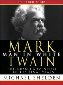 Mark Twain: Man In White (MP3 Book) - Michael Shelden, Andrew Garman